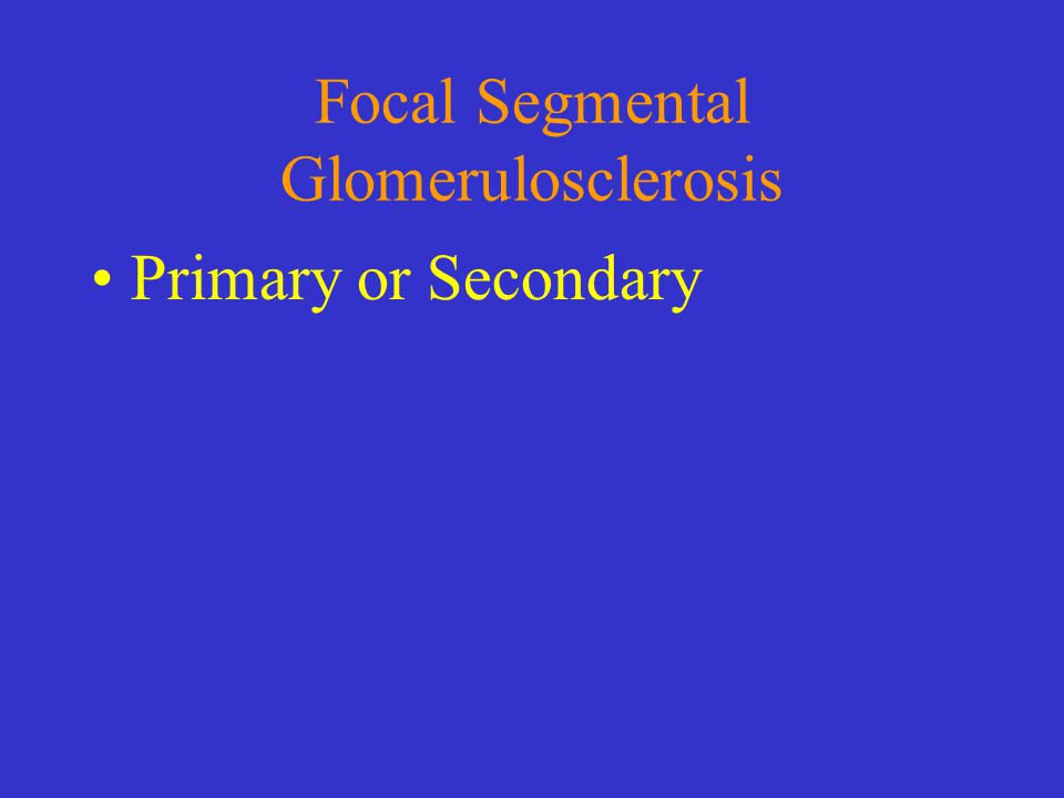 Focal Segmental Glomerulosclerosis Primary or Secondary