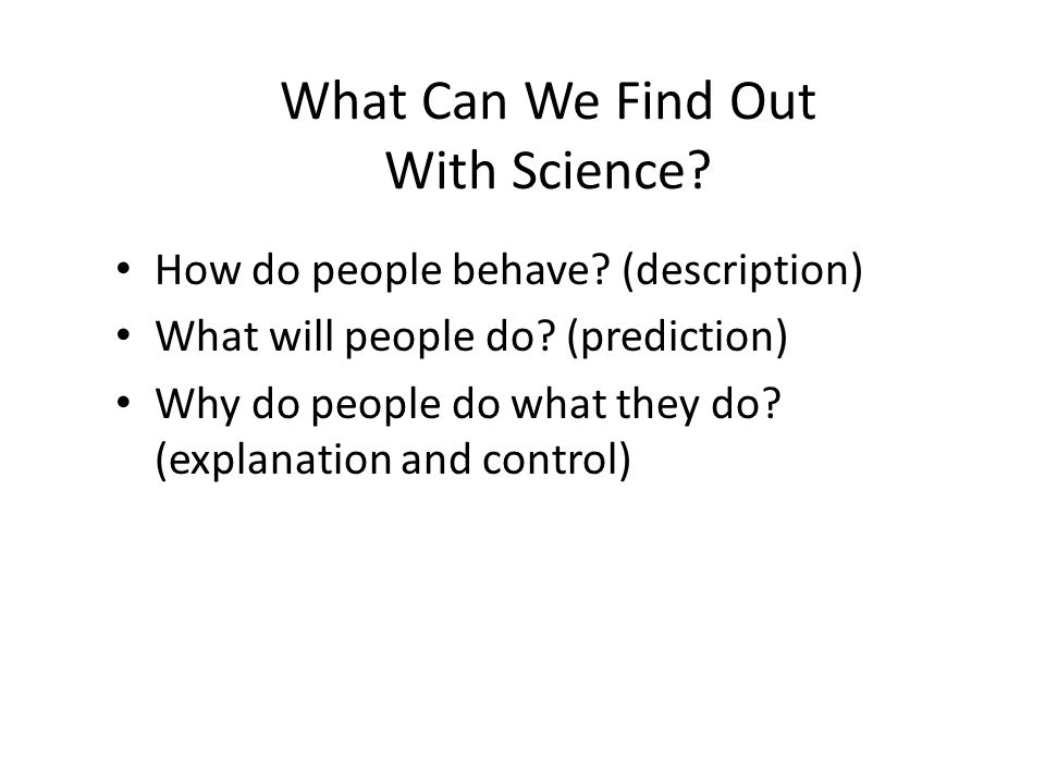 What Can We Find Out With Science. How do people behave.