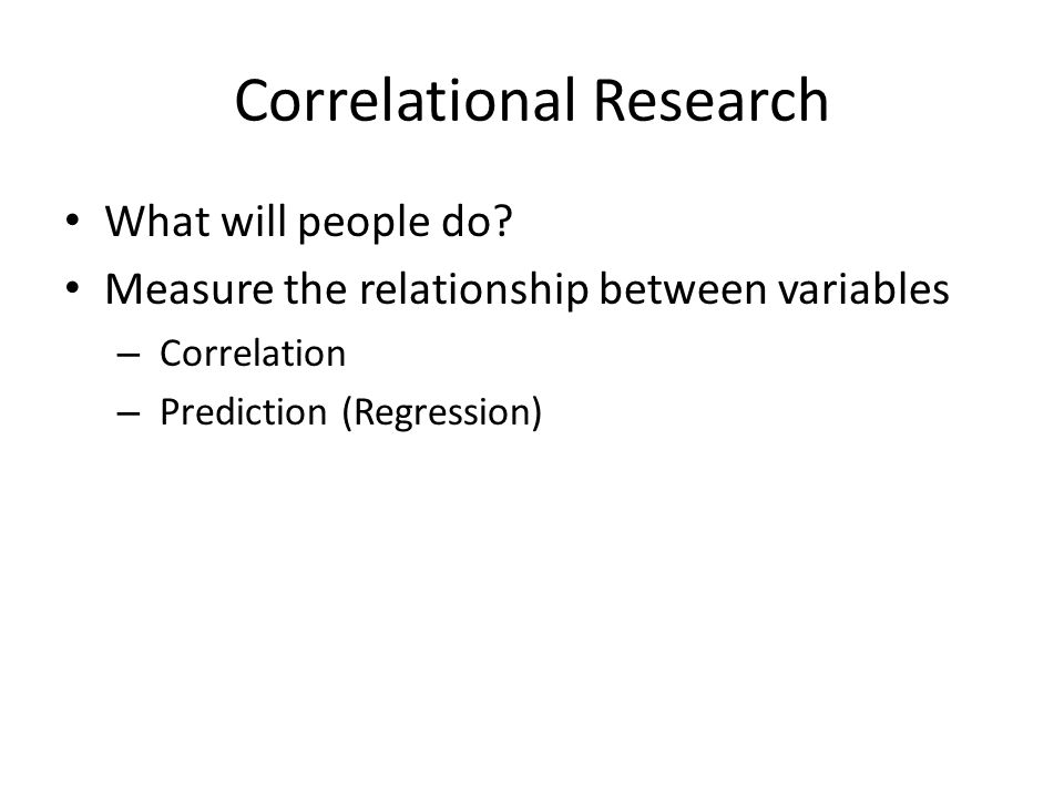Correlational Research What will people do.