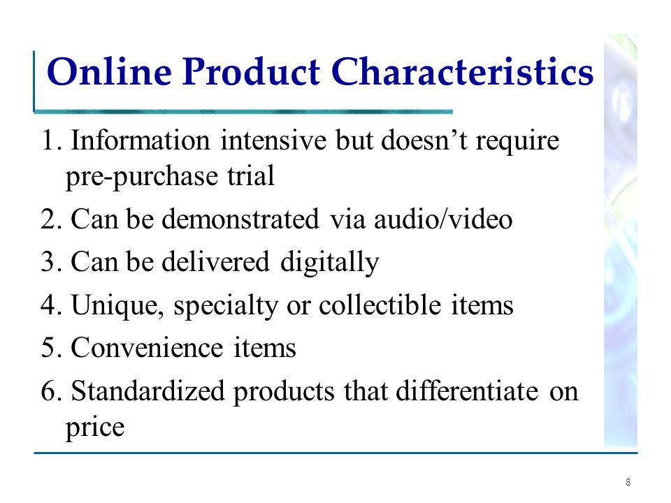 8 Online Product Characteristics 1. Information intensive but doesn't require pre-purchase trial 2.