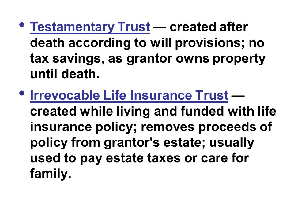Types of Trusts:  Living (inter vivos) Trust — created during grantor s lifetime; can last for a limited period or continue after grantor s death.