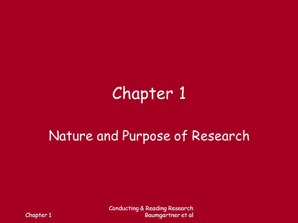 Chapter 1 Conducting & Reading Research Baumgartner et al Chapter 1 Nature and Purpose of Research