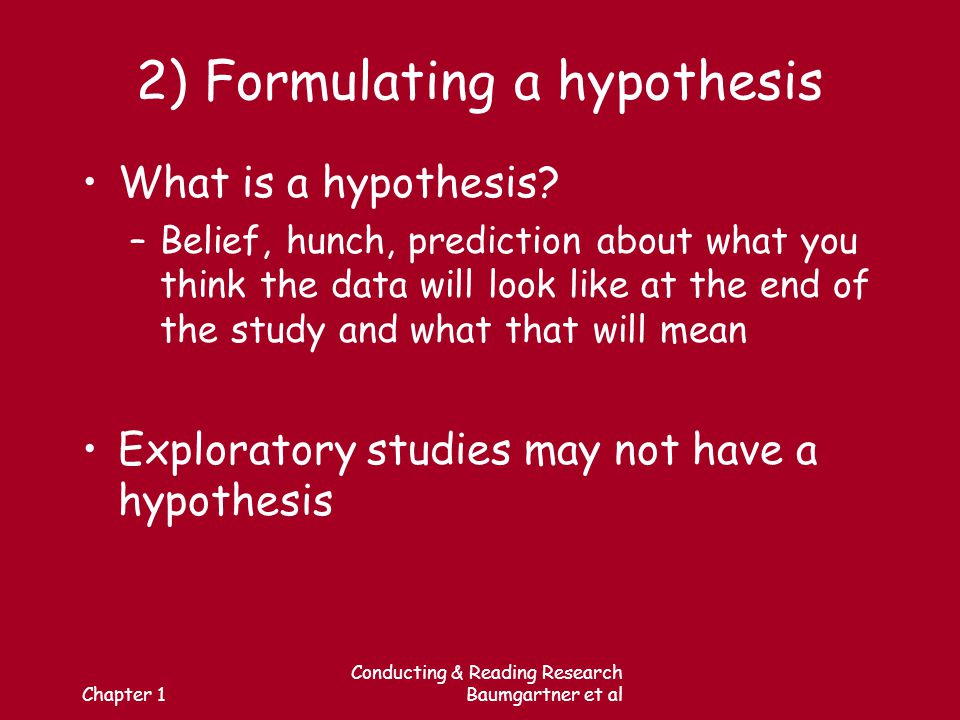 Chapter 1 Conducting & Reading Research Baumgartner et al 2) Formulating a hypothesis What is a hypothesis.