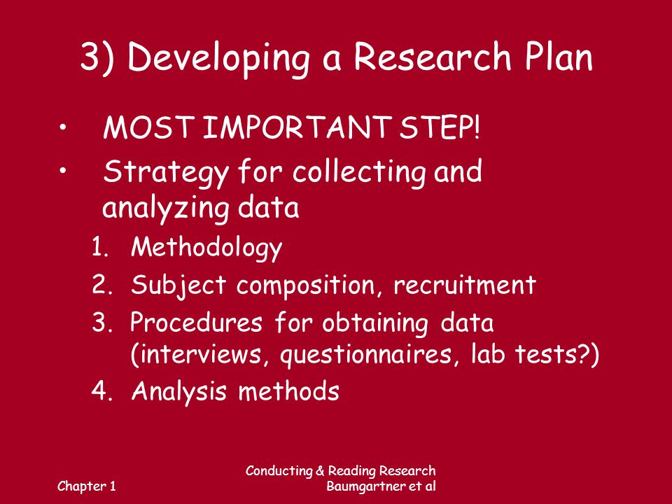 Chapter 1 Conducting & Reading Research Baumgartner et al 3) Developing a Research Plan MOST IMPORTANT STEP.