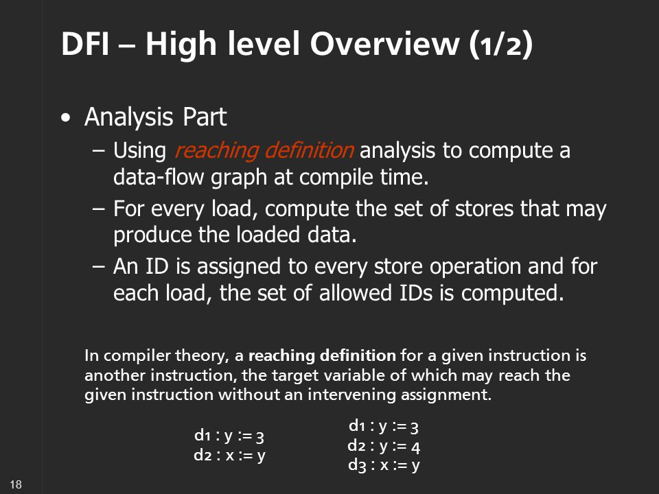 18 DFI – High level Overview (1/2) Analysis Part –Using reaching definition analysis to compute a data-flow graph at compile time.