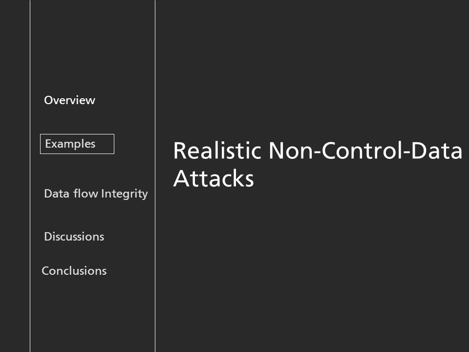Realistic Non-Control-Data Attacks Overview Examples Discussions Data flow Integrity Conclusions