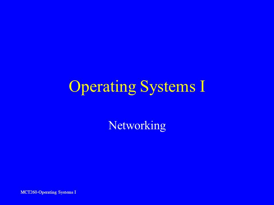MCT260-Operating Systems I Operating Systems I Networking