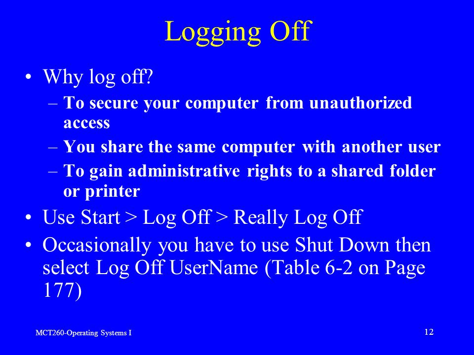 MCT260-Operating Systems I 12 Logging Off Why log off.