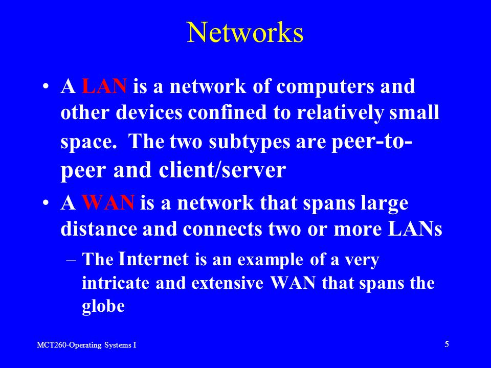 MCT260-Operating Systems I 5 Networks A LAN is a network of computers and other devices confined to relatively small space.