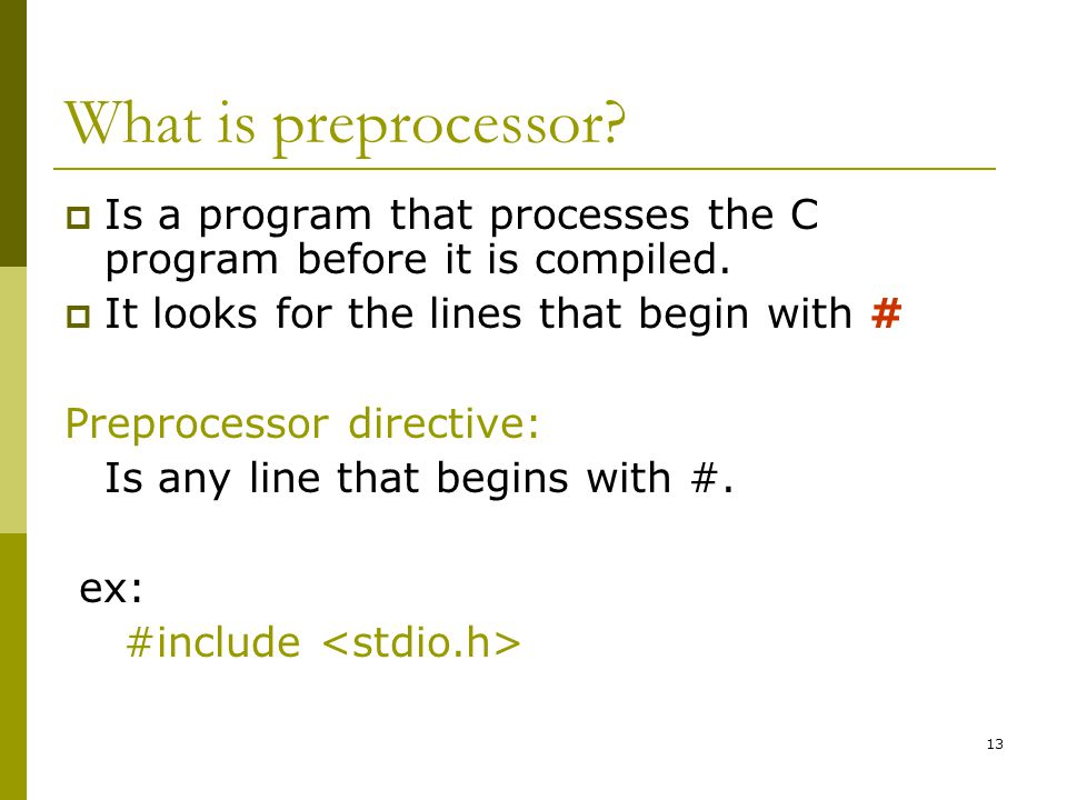 13 What is preprocessor.  Is a program that processes the C program before it is compiled.