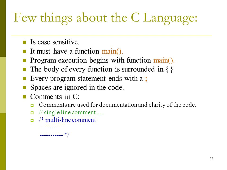 14 Few things about the C Language: Is case sensitive.