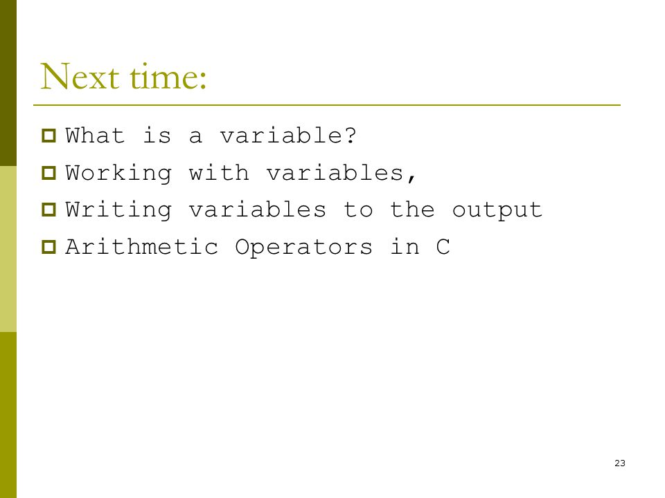 23 Next time:  What is a variable.