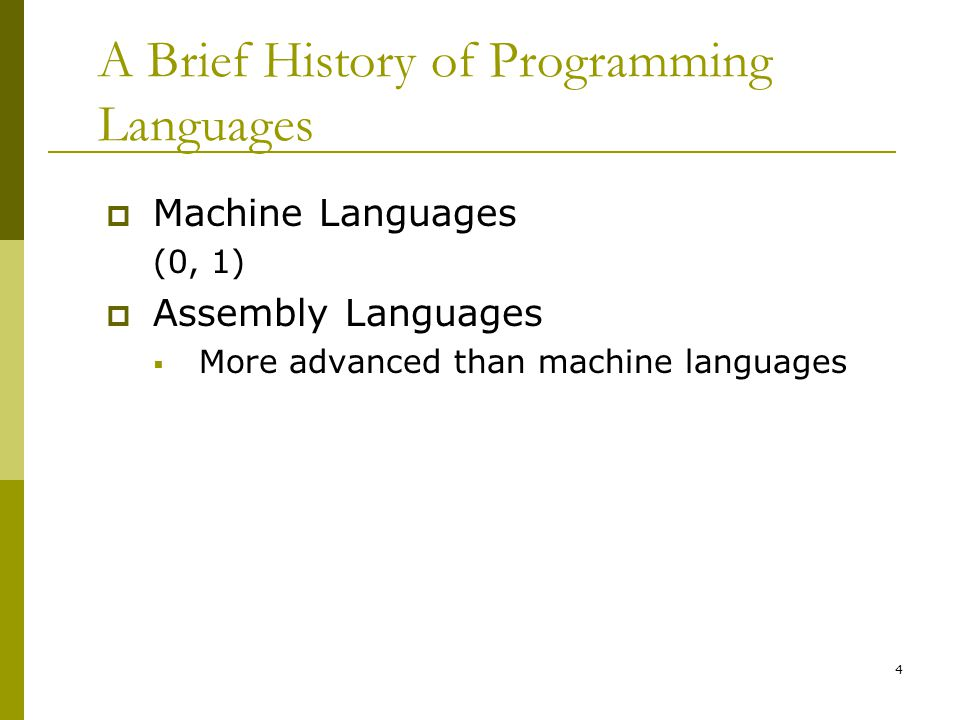 4 A Brief History of Programming Languages  Machine Languages (0, 1)  Assembly Languages  More advanced than machine languages