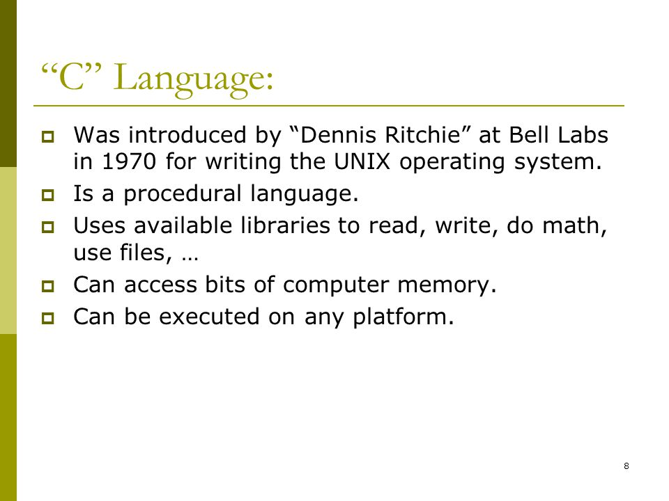 8 C Language:  Was introduced by Dennis Ritchie at Bell Labs in 1970 for writing the UNIX operating system.