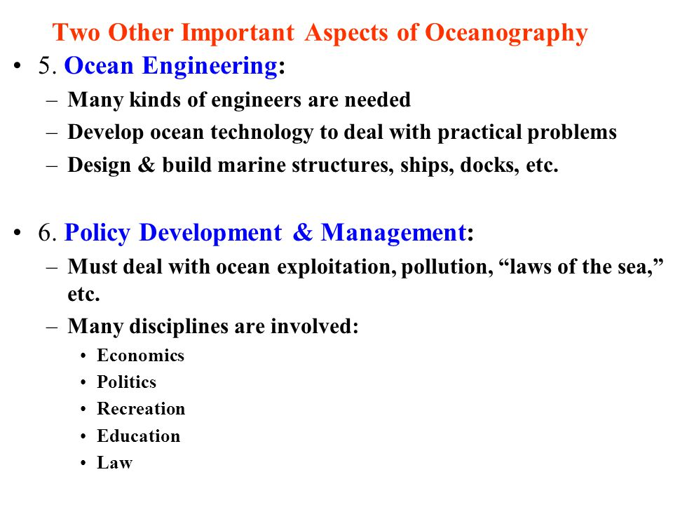 Two Other Important Aspects of Oceanography 5. 6.