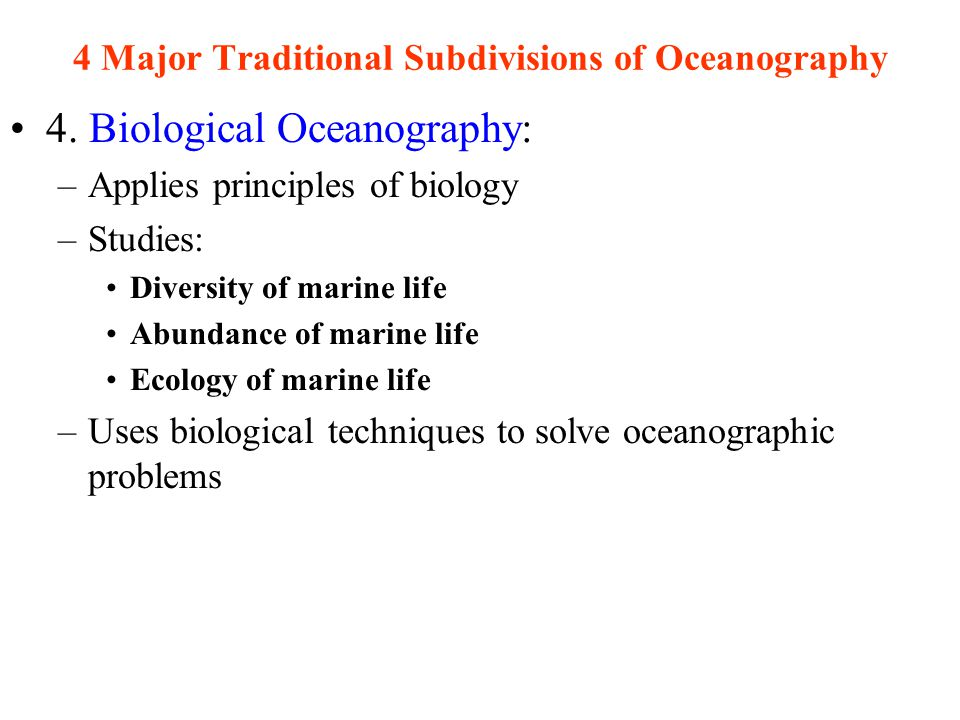 4 Major Traditional Subdivisions of Oceanography 3.
