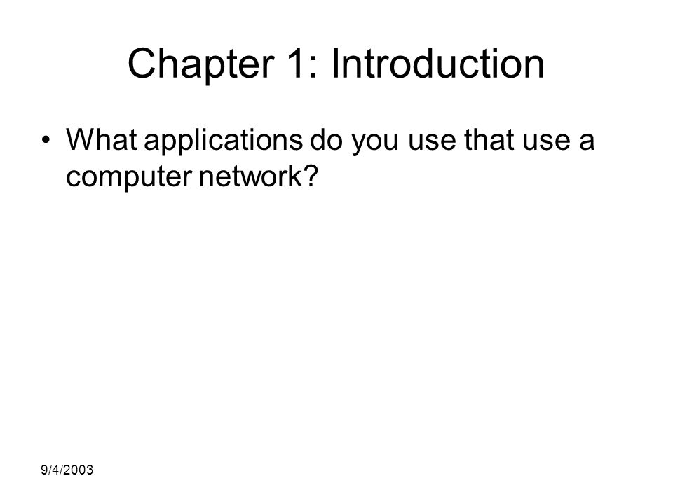 9/4/2003 Chapter 1: Introduction What applications do you use that use a computer network