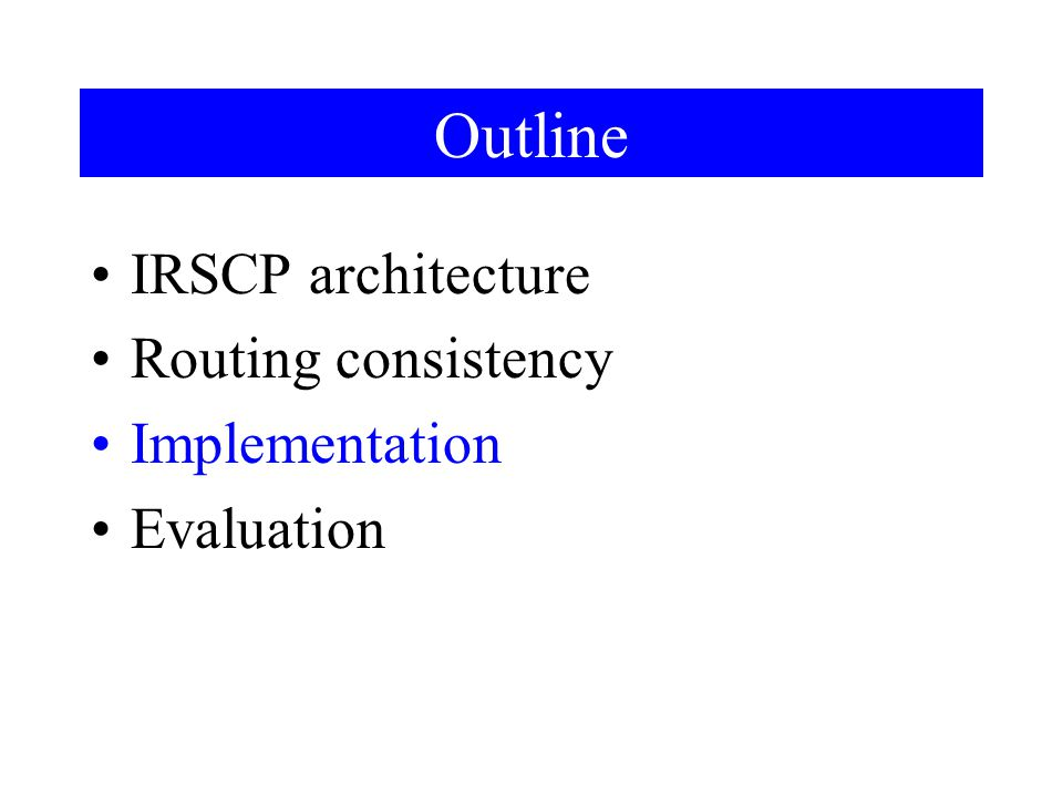 Outline IRSCP architecture Routing consistency Implementation Evaluation