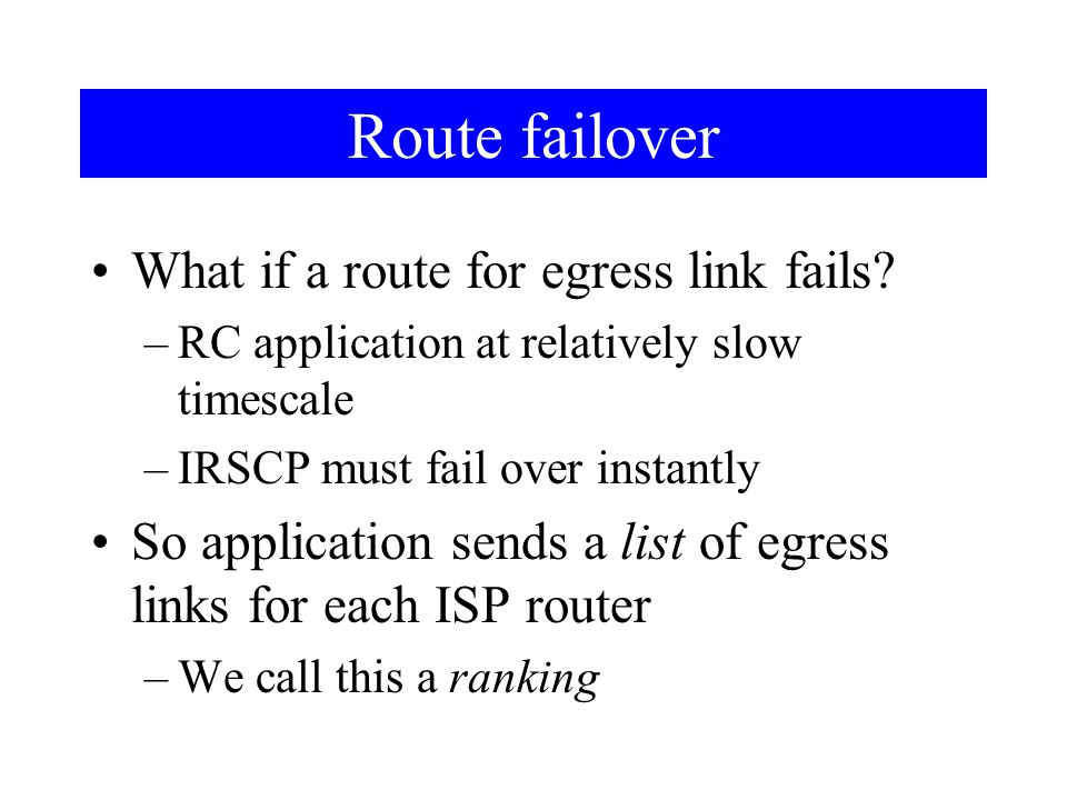 Route failover What if a route for egress link fails.