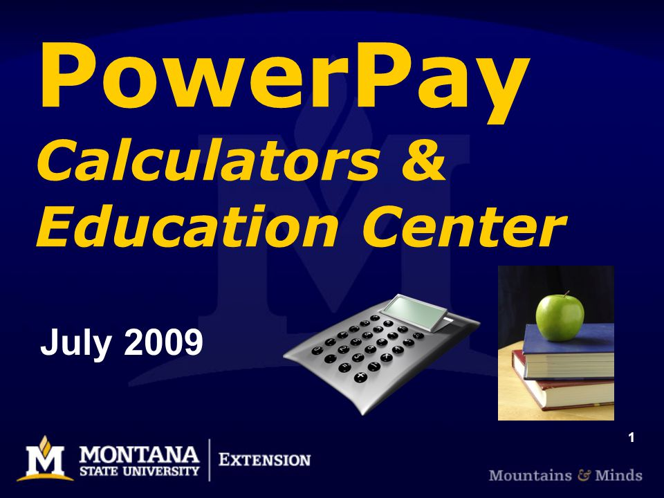 1 PowerPay Calculators & Education Center July 2009