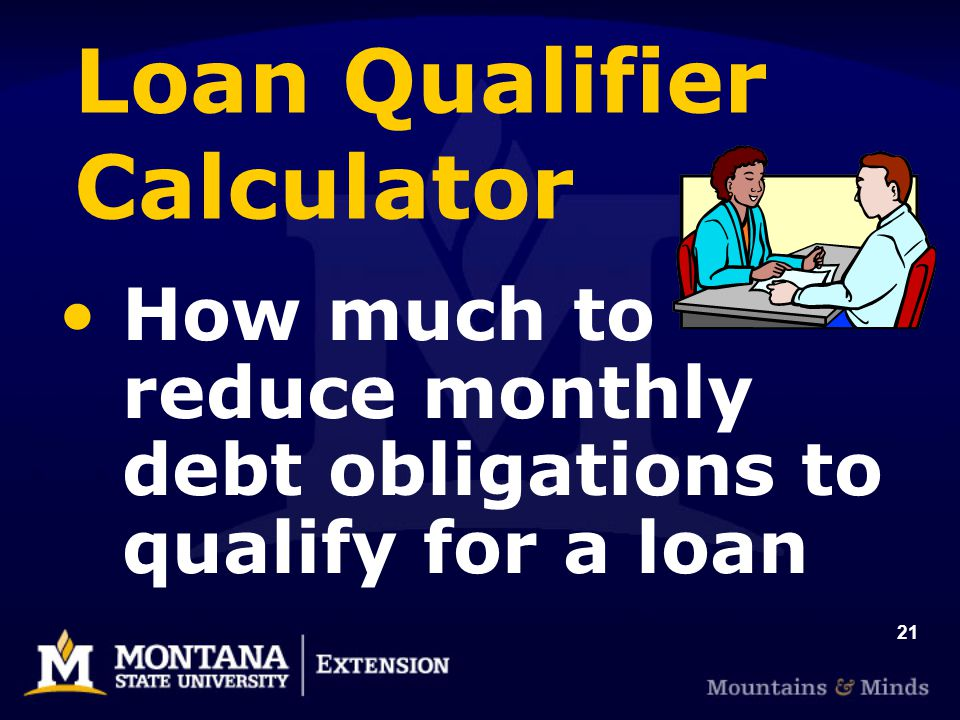 21 Loan Qualifier Calculator How much to reduce monthly debt obligations to qualify for a loan