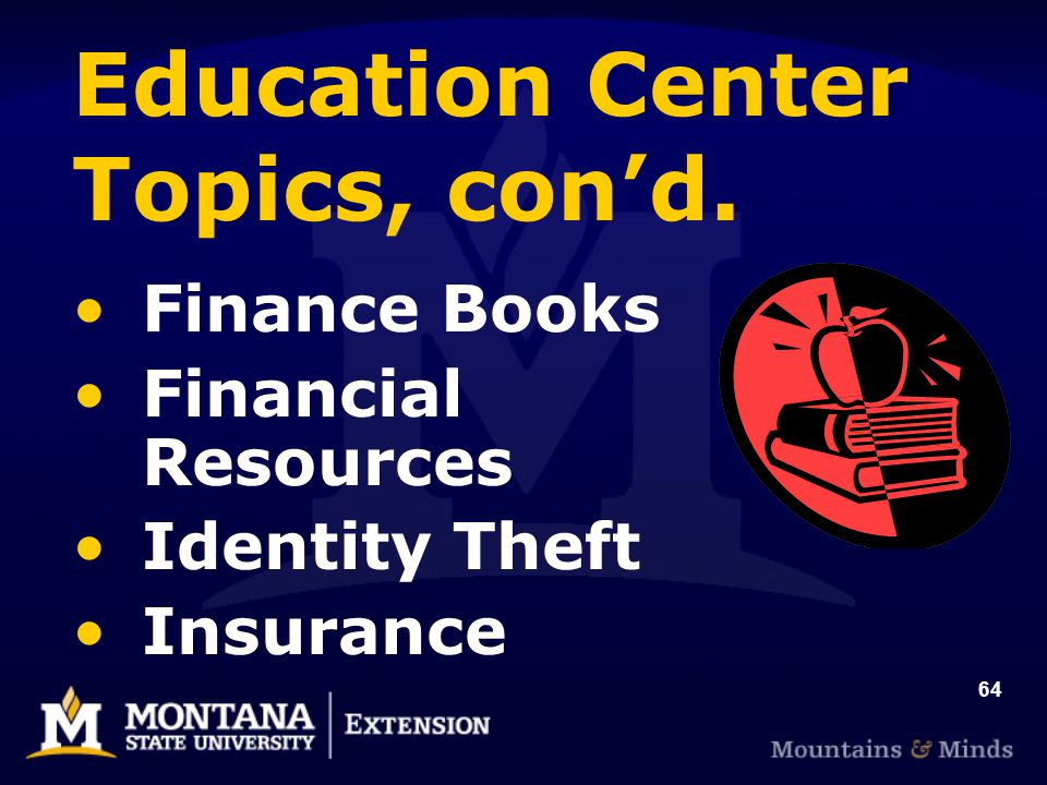 64 Education Center Topics, con'd. Finance Books Financial Resources Identity Theft Insurance