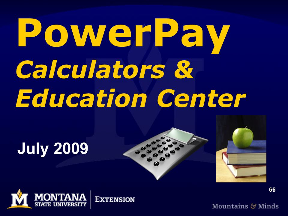 66 PowerPay Calculators & Education Center July 2009