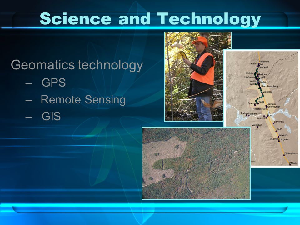 Science and Technology Geomatics technology – GPS –Remote Sensing – GIS