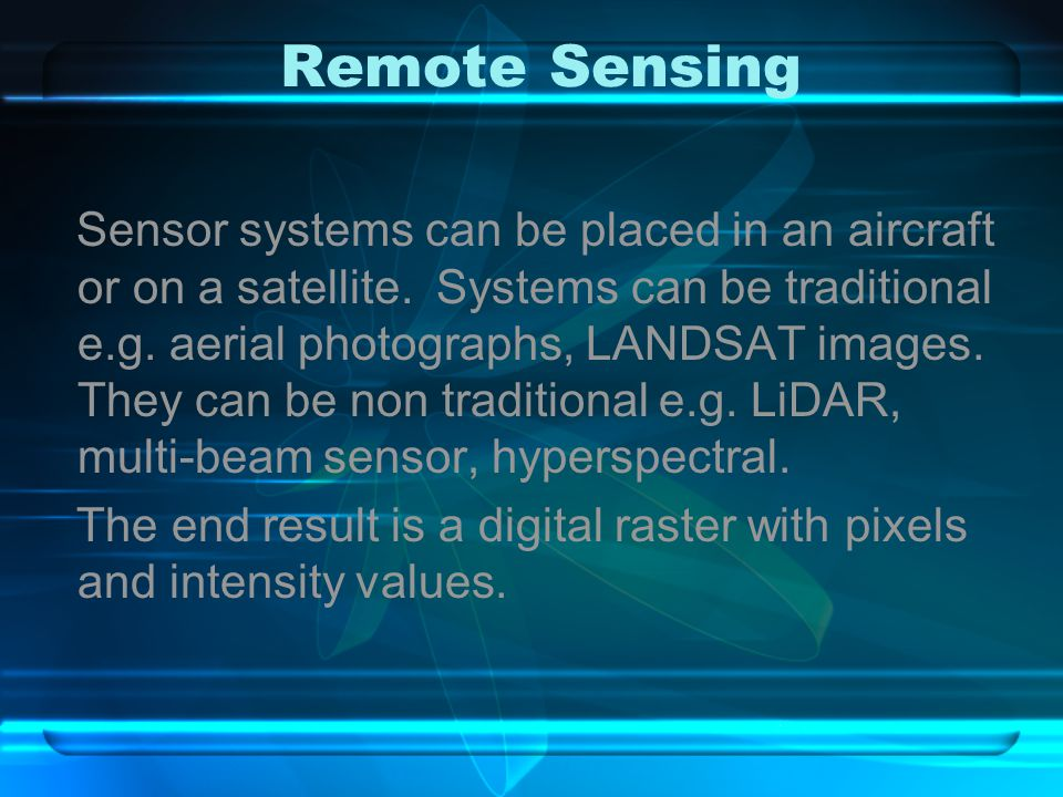 Remote Sensing Sensor systems can be placed in an aircraft or on a satellite.