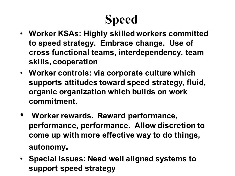 Speed Worker KSAs: Highly skilled workers committed to speed strategy.
