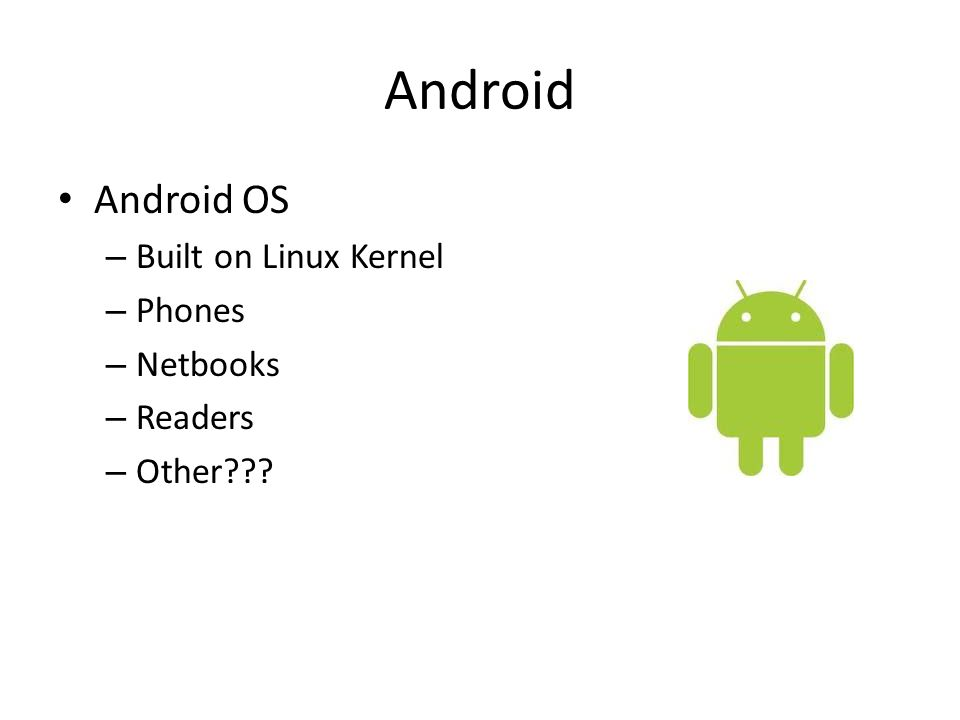 Android Android OS – Built on Linux Kernel – Phones – Netbooks – Readers – Other