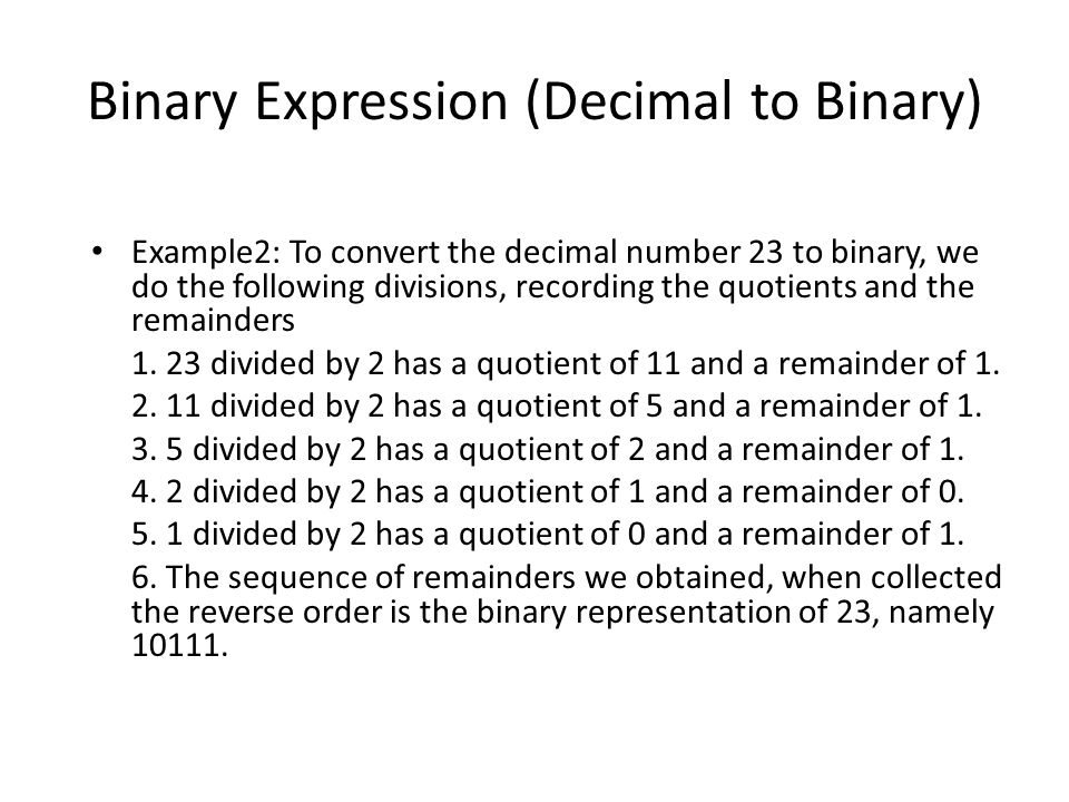 Binary Expression (Binary to Decimal) Example1: To convert the binary number to decimal, we write: the binary string: over the powers of 2: = 23 Like bills, no matter how much money you want, I can always give the accurate amount by using 1, 2, 4, 8, 16, 32, … bills