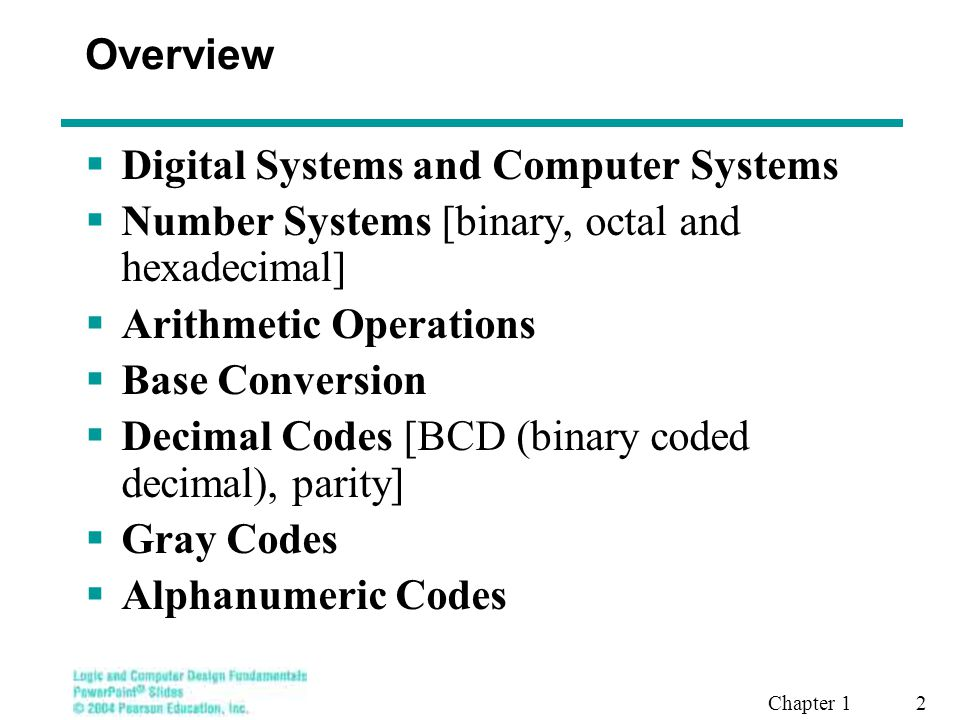 Chapter 1 2 Overview  Digital Systems and Computer Systems  Number Systems [binary, octal and hexadecimal]  Arithmetic Operations  Base Conversion