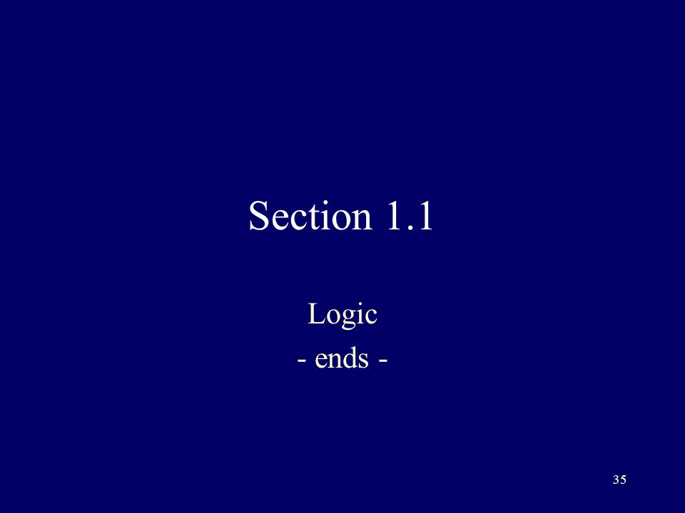 35 Section 1.1 Logic - ends -