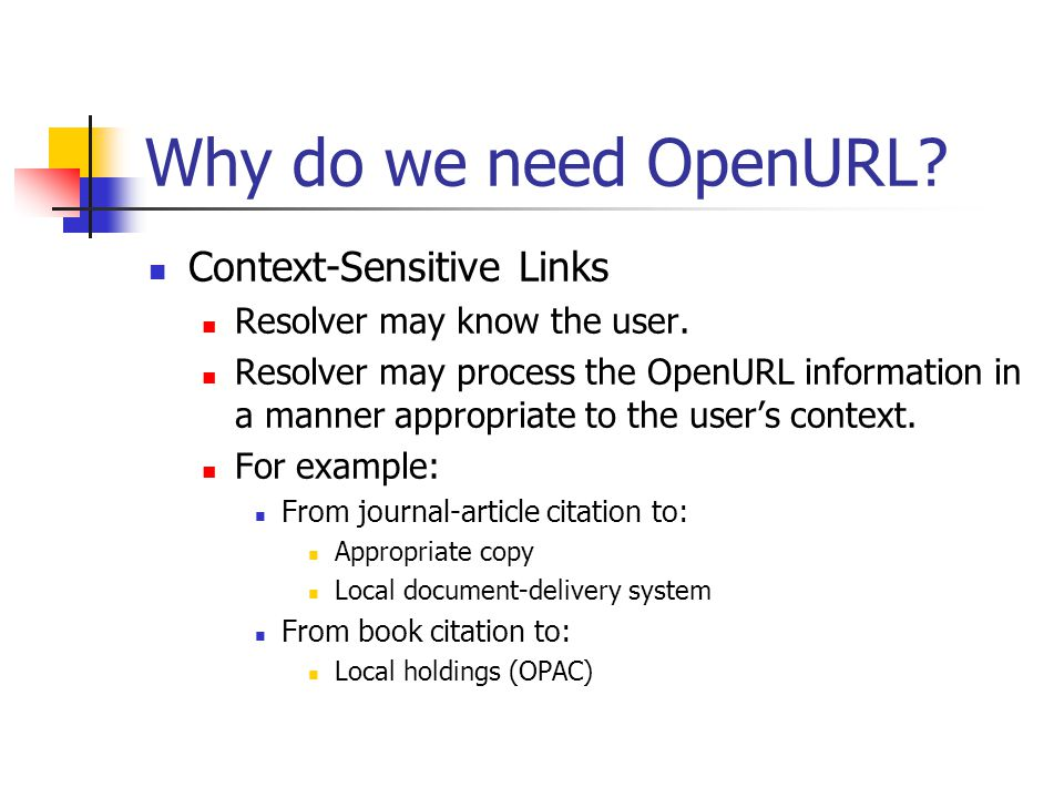 Why do we need OpenURL. Context-Sensitive Links Resolver may know the user.