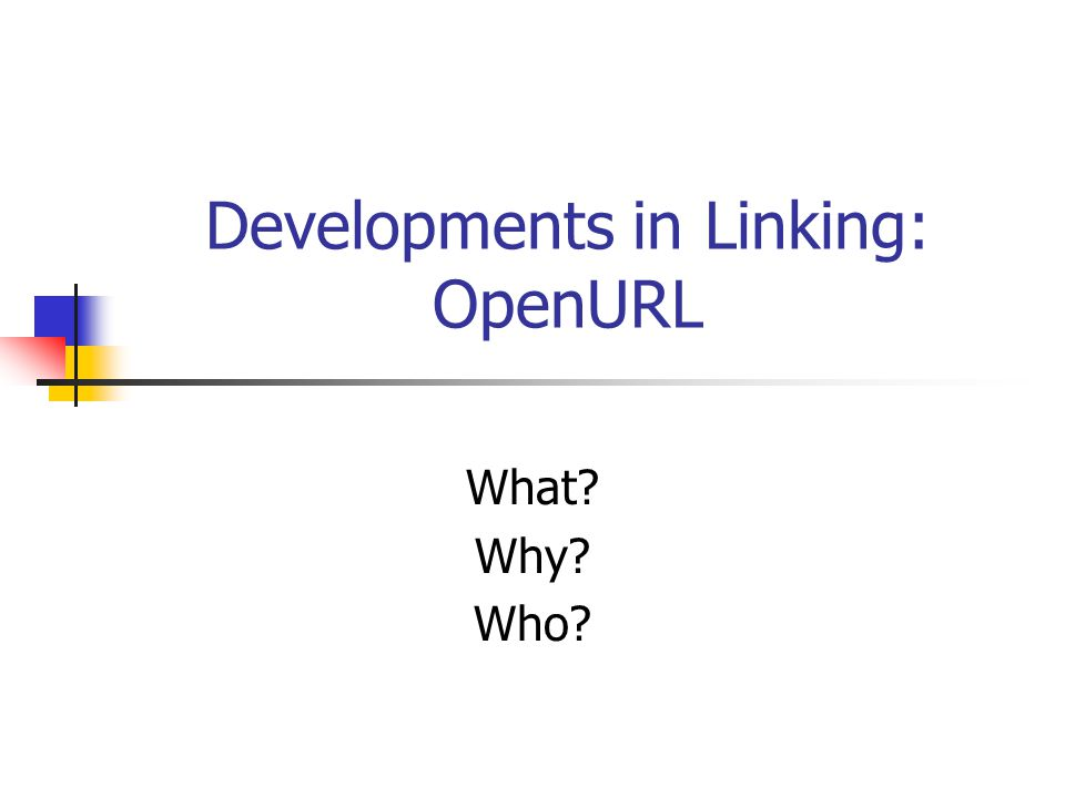 Developments in Linking: OpenURL What Why Who
