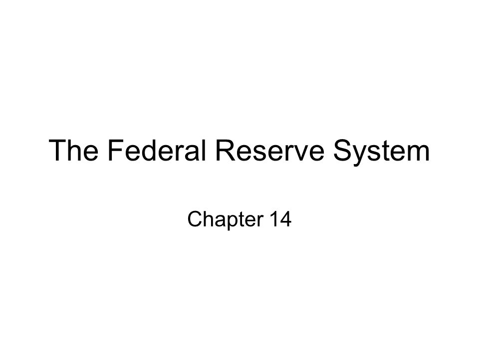 The Federal Reserve System Chapter 14
