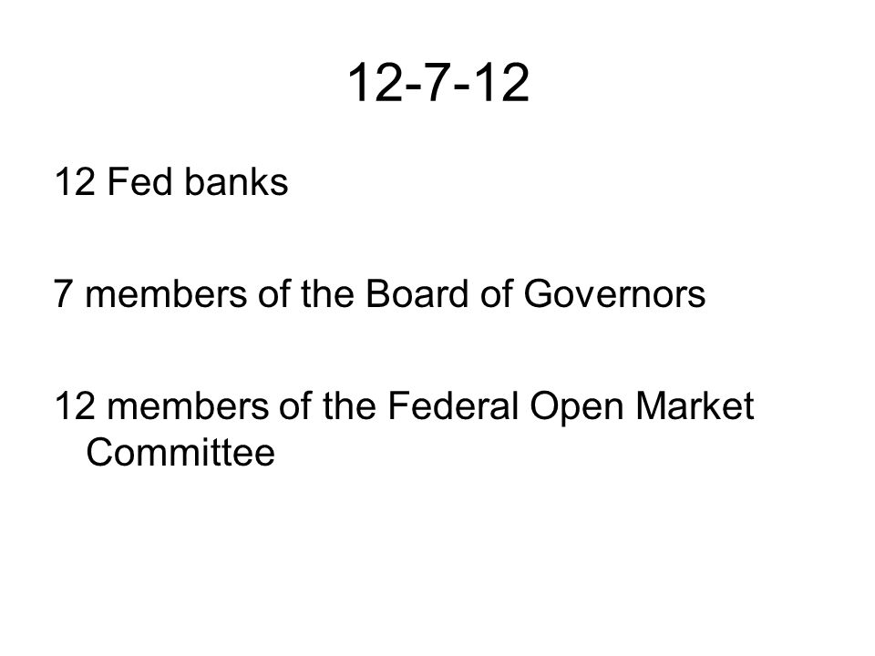 Fed banks 7 members of the Board of Governors 12 members of the Federal Open Market Committee