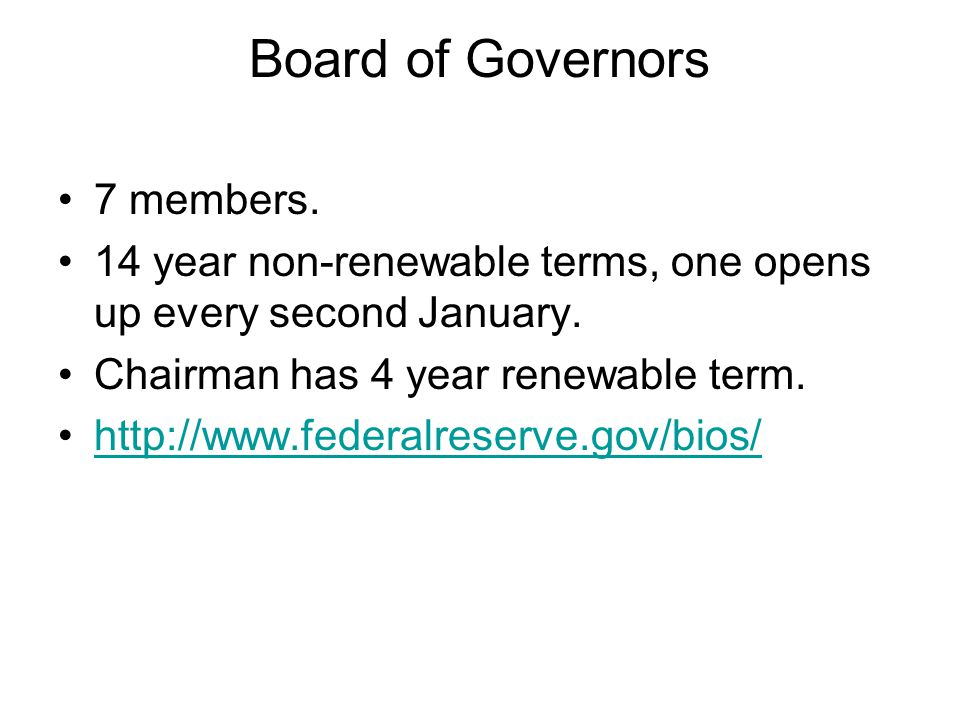 Board of Governors 7 members. 14 year non-renewable terms, one opens up every second January.