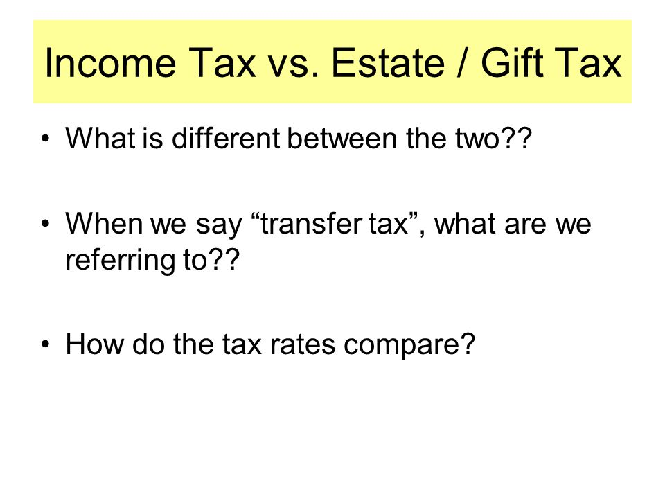 Income Tax vs. Estate / Gift Tax What is different between the two .