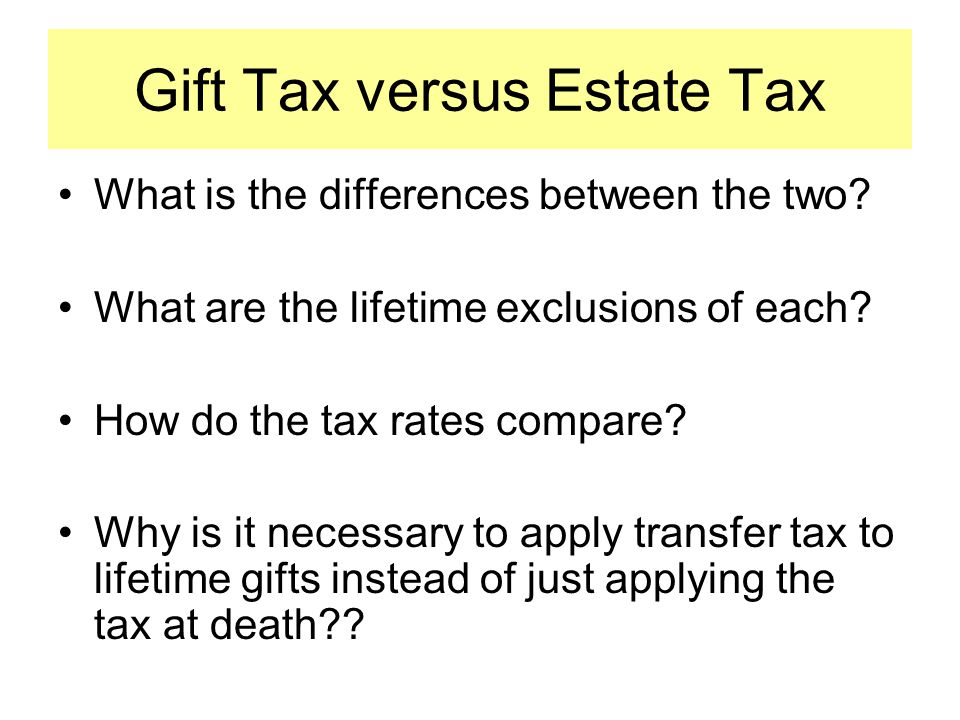 Gift Tax versus Estate Tax What is the differences between the two.