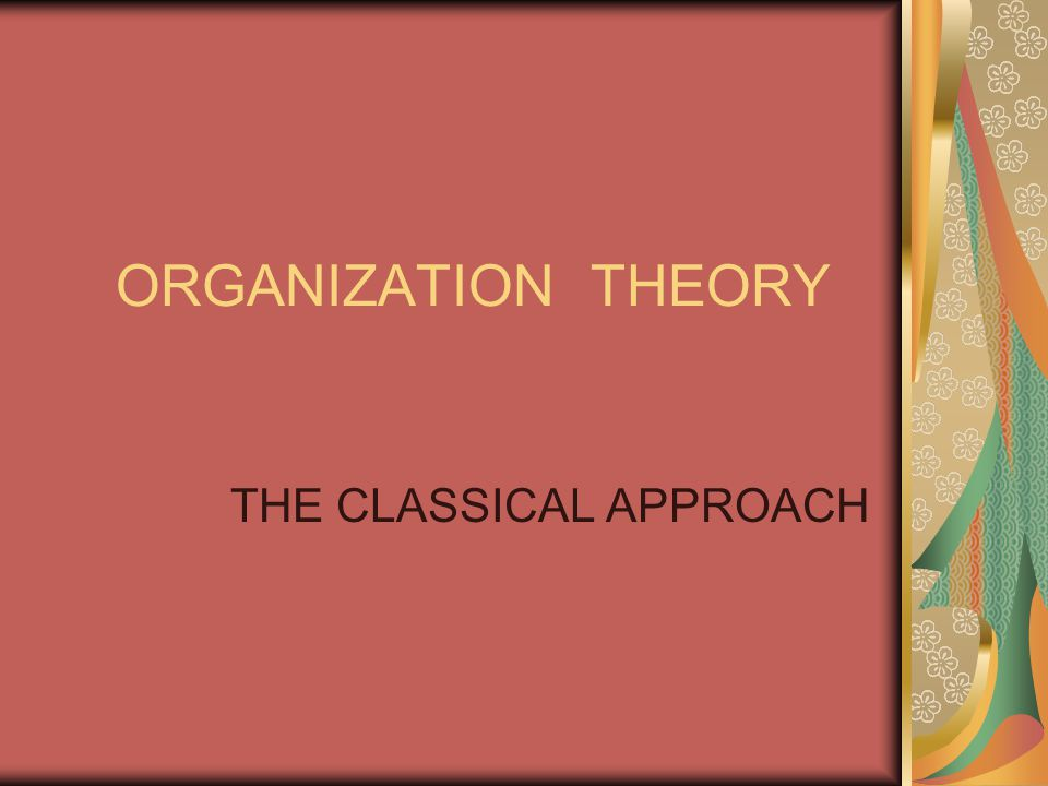 ORGANIZATION THEORY THE CLASSICAL APPROACH