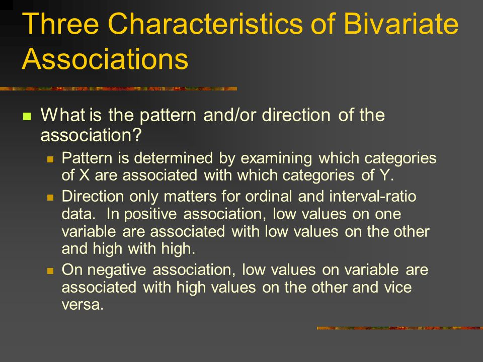 Three Characteristics of Bivariate Associations What is the pattern and/or direction of the association.
