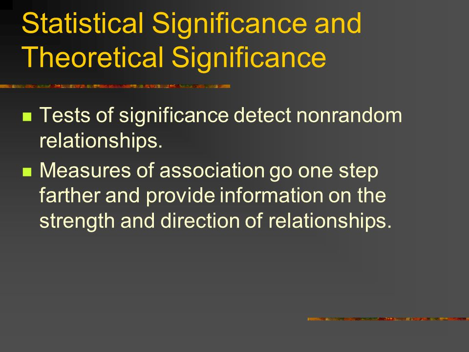 Statistical Significance and Theoretical Significance Tests of significance detect nonrandom relationships.
