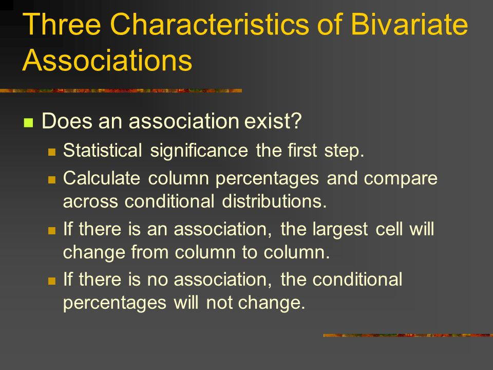 Three Characteristics of Bivariate Associations Does an association exist.