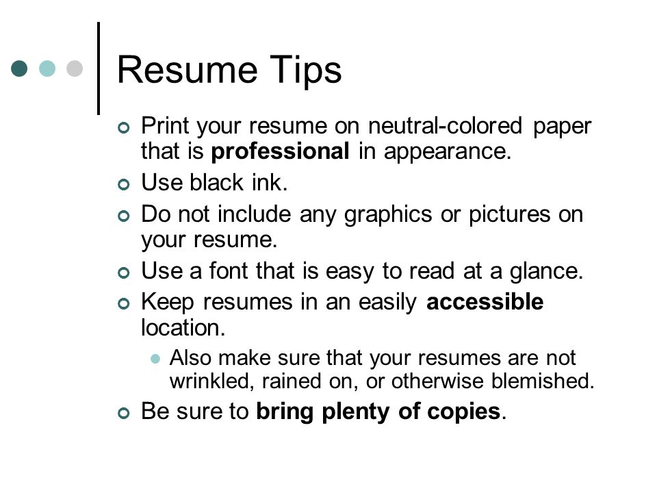 Resume Tips Print your resume on neutral-colored paper that is professional in appearance.