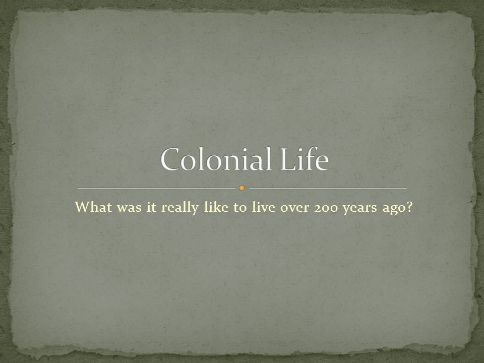What was it really like to live over 200 years ago