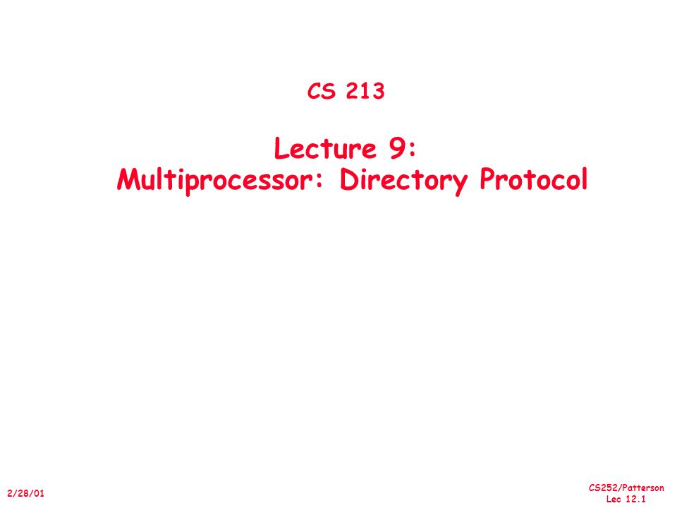 CS252/Patterson Lec /28/01 CS 213 Lecture 9: Multiprocessor: Directory Protocol