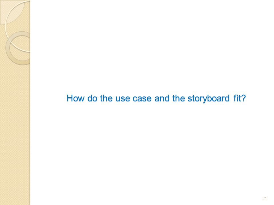 How do the use case and the storyboard fit 21