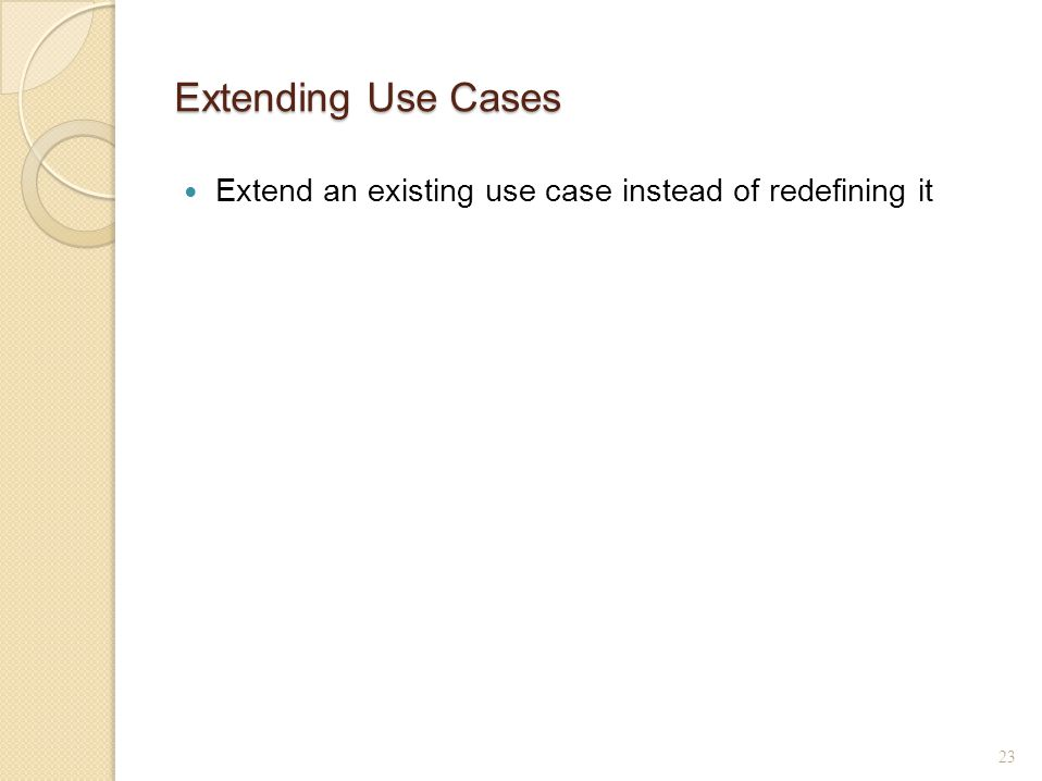 23 Extending Use Cases Extend an existing use case instead of redefining it